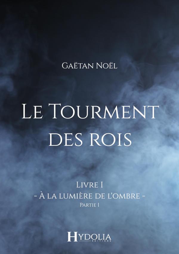 Le Tourment des rois, Livre I, Partie I : un roman fantasy initiatique de Gaëtan Noël