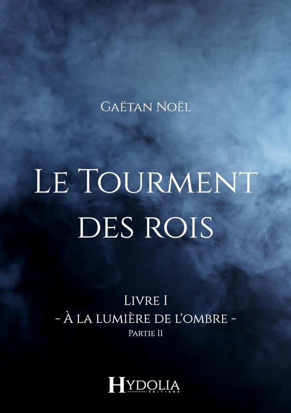 Le Tourment des rois, Livre I, Partie II : un roman fantasy initiatique de Gaëtan Noël